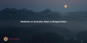 Meditatie & Activatie: Maan in Boogschutter